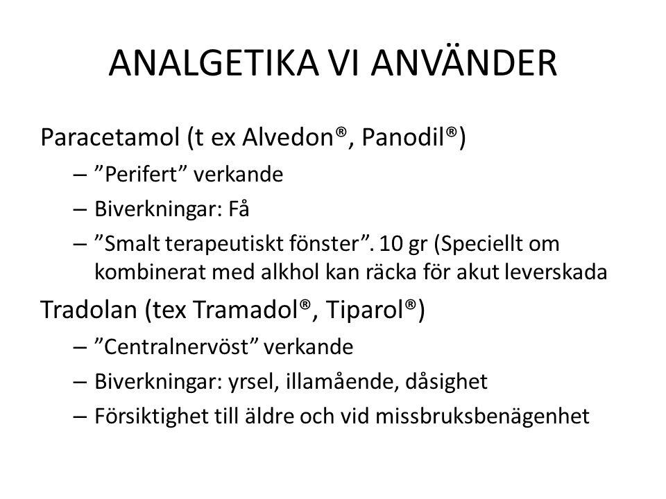 """ANALGETIKA VI ANVÄNDER Paracetamol (t ex Alvedon®, Panodil®) – """"Perifert"""" verkande – Biverkningar: Få – """"Smalt terapeutiskt fönster"""". 10 gr (Speciellt"""