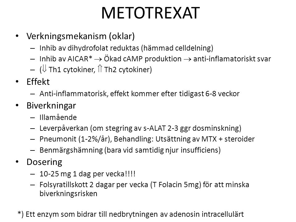 METOTREXAT Verkningsmekanism (oklar) – Inhib av dihydrofolat reduktas (hämmad celldelning) – Inhib av AICAR*  Ökad cAMP produktion  anti-inflamatori