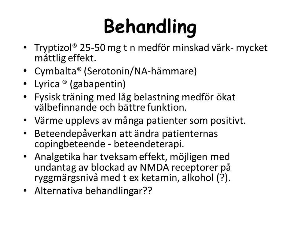 Tryptizol® 25-50 mg t n medför minskad värk- mycket måttlig effekt. Cymbalta® (Serotonin/NA-hämmare) Lyrica ® (gabapentin) Fysisk träning med låg bela