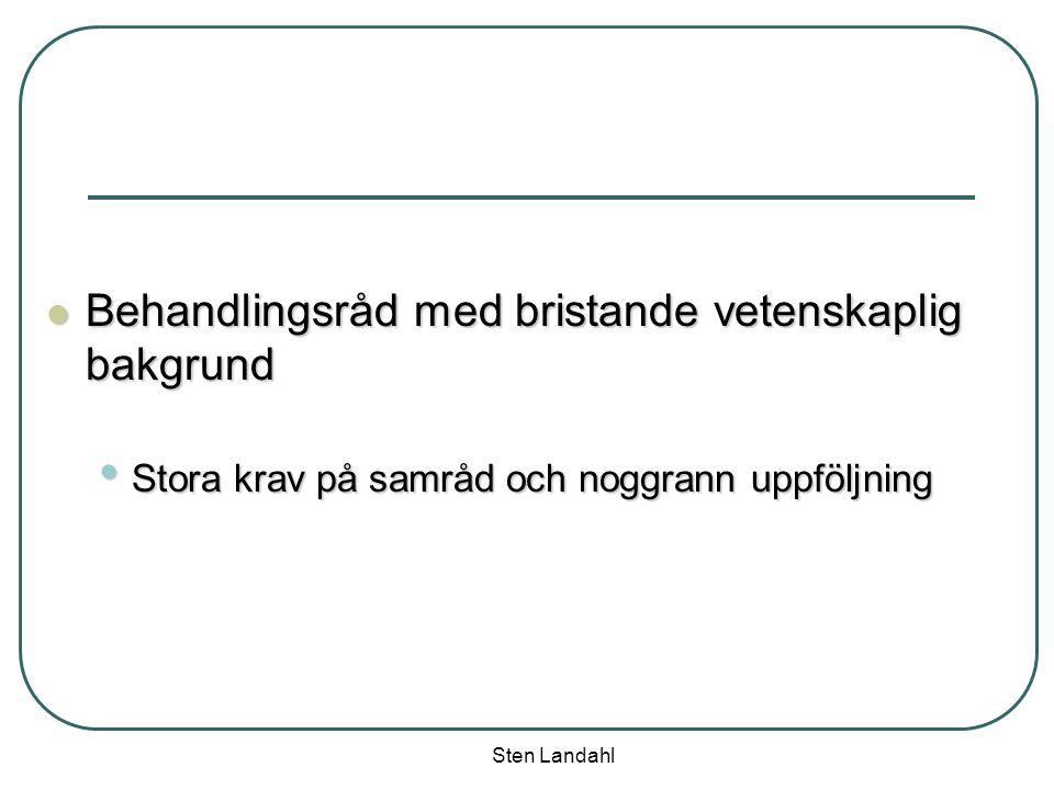 Sten Landahl Behandlingsråd med bristande vetenskaplig bakgrund Behandlingsråd med bristande vetenskaplig bakgrund Stora krav på samråd och noggrann u