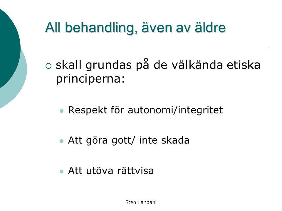 Sten Landahl All behandling, även av äldre  skall grundas på de välkända etiska principerna: Respekt för autonomi/integritet Att göra gott/ inte skad
