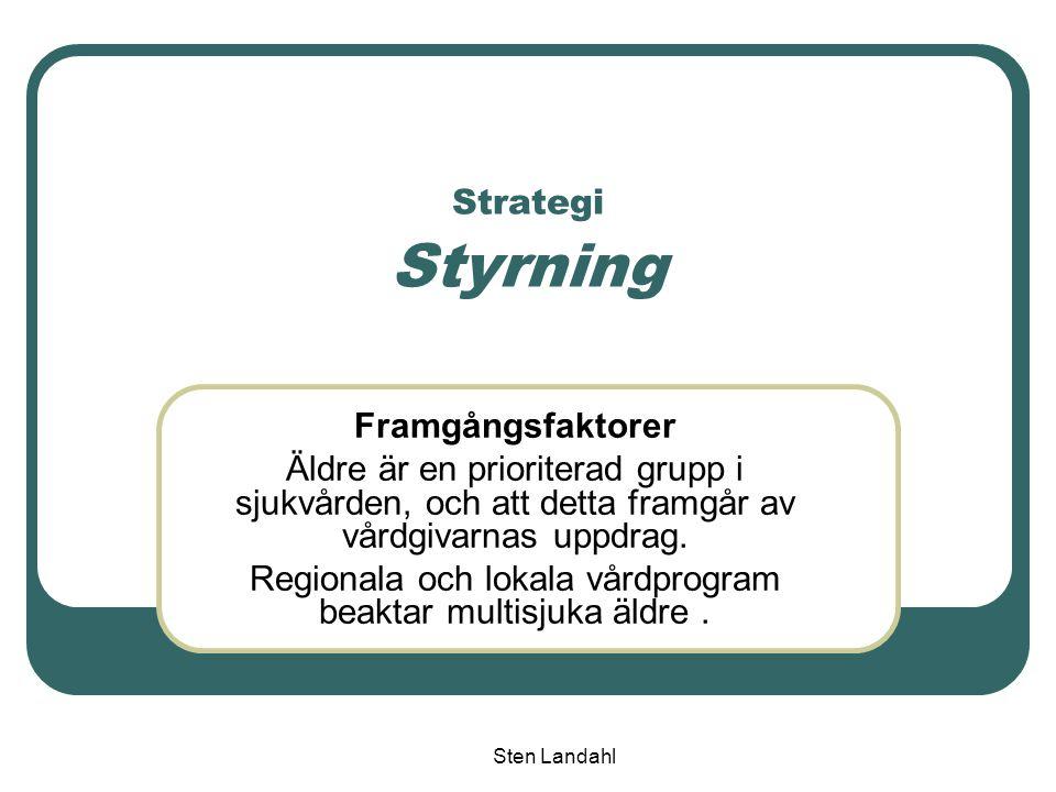 Sten Landahl Strategi Styrning Framgångsfaktorer Äldre är en prioriterad grupp i sjukvården, och att detta framgår av vårdgivarnas uppdrag. Regionala
