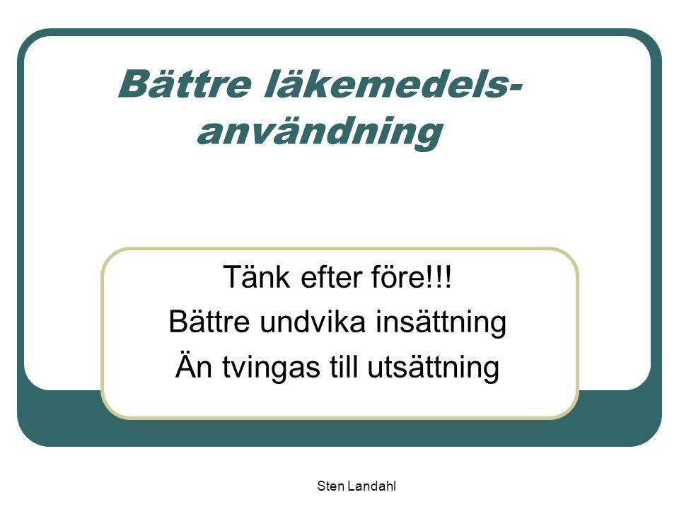 Sten Landahl Bättre läkemedels- användning Tänk efter före!!! Bättre undvika insättning Än tvingas till utsättning