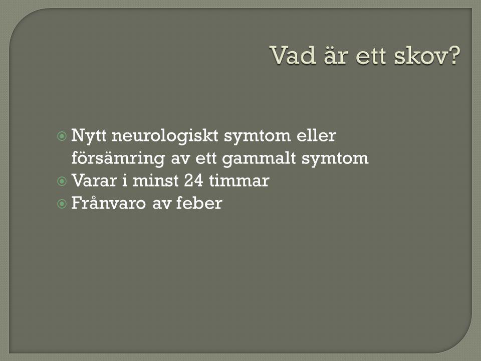  Nytt neurologiskt symtom eller försämring av ett gammalt symtom  Varar i minst 24 timmar  Frånvaro av feber