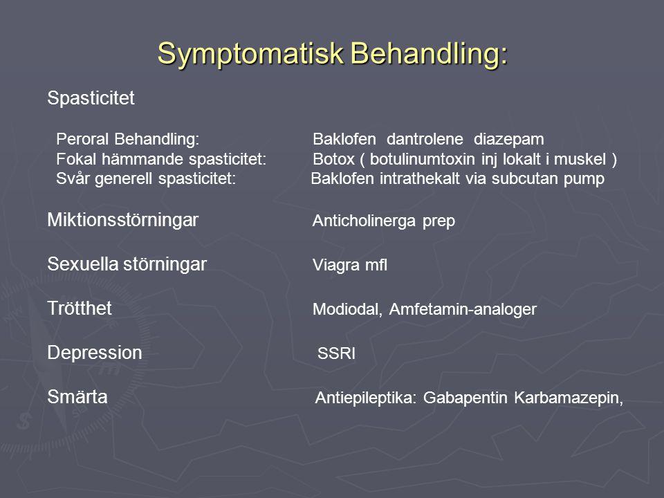 Symptomatisk Behandling: Spasticitet Peroral Behandling:Baklofen dantrolene diazepam Fokal hämmande spasticitet:Botox ( botulinumtoxin inj lokalt i mu