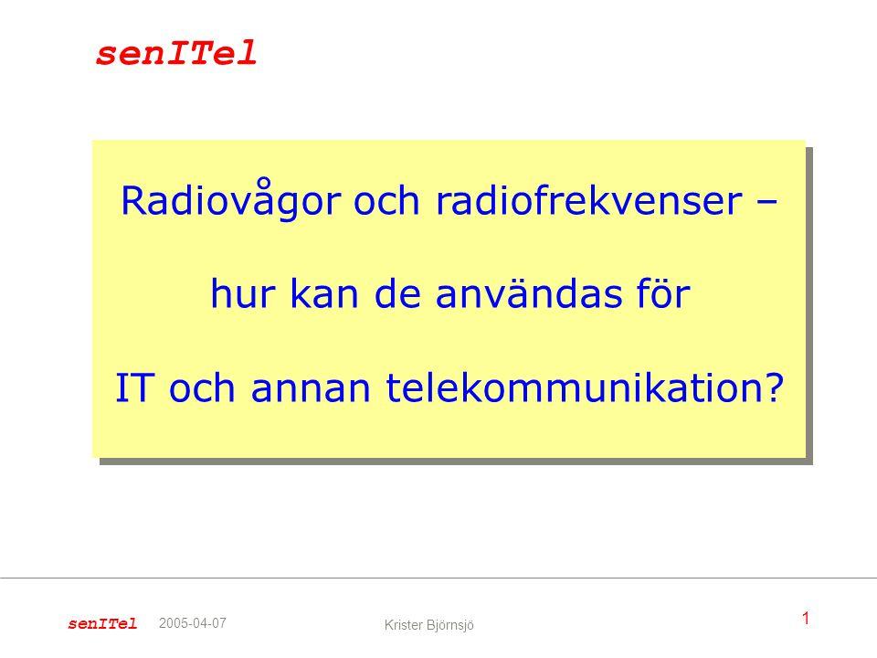 senITel 1 Krister Björnsjö 2005-04-07 Radiovågor och radiofrekvenser – hur kan de användas för IT och annan telekommunikation? senITel