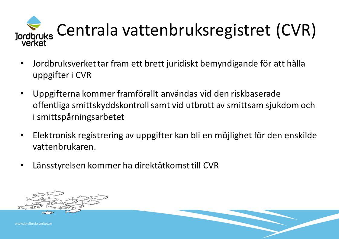 Centrala vattenbruksregistret (CVR) Jordbruksverket tar fram ett brett juridiskt bemyndigande för att hålla uppgifter i CVR Uppgifterna kommer framförallt användas vid den riskbaserade offentliga smittskyddskontroll samt vid utbrott av smittsam sjukdom och i smittspårningsarbetet Elektronisk registrering av uppgifter kan bli en möjlighet för den enskilde vattenbrukaren.