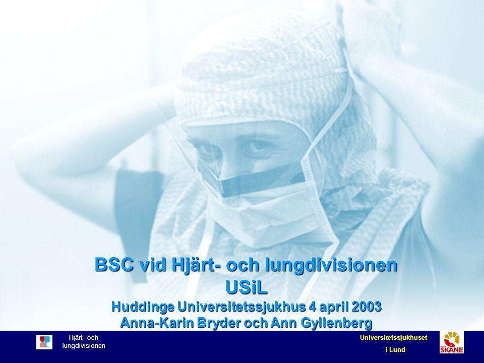 Hjärt- och lungdivisionen Universitetssjukhuset i Lund BSC vid Hjärt- och lungdivisionen USiL Huddinge Universitetssjukhus 4 april 2003 Anna-Karin Bry