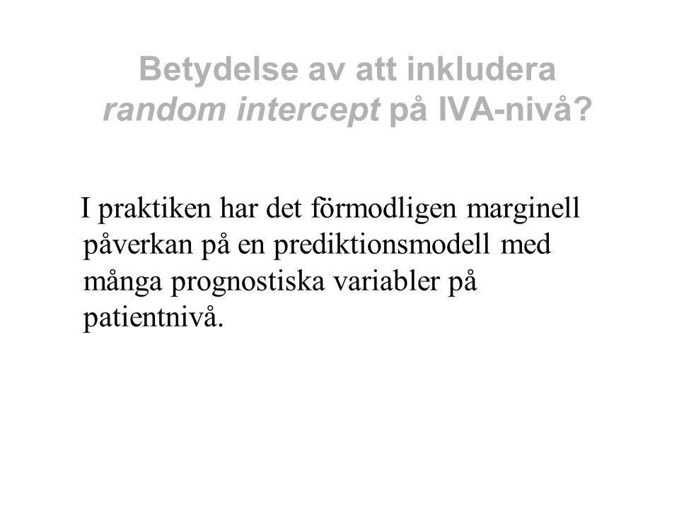 Betydelse av att inkludera random intercept på IVA-nivå? I praktiken har det förmodligen marginell påverkan på en prediktionsmodell med många prognost
