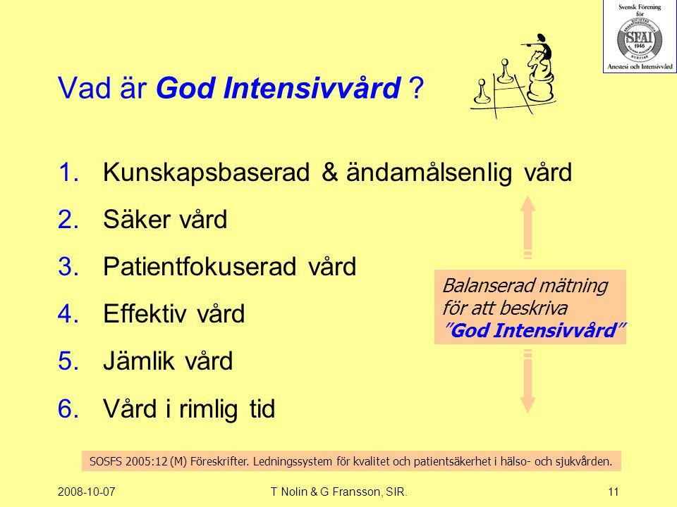 2008-10-07T Nolin & G Fransson, SIR.11 Vad är God Intensivvård ? 1.Kunskapsbaserad & ändamålsenlig vård 2.Säker vård 3.Patientfokuserad vård 4.Effekti