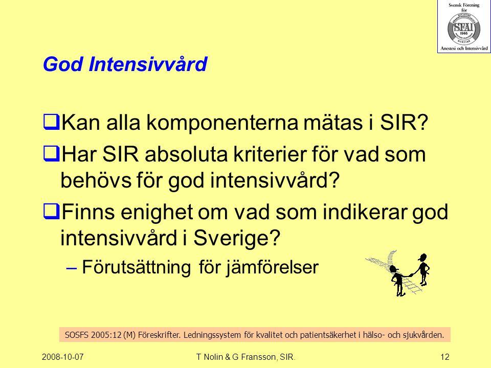2008-10-07T Nolin & G Fransson, SIR.12 God Intensivvård  Kan alla komponenterna mätas i SIR?  Har SIR absoluta kriterier för vad som behövs för god