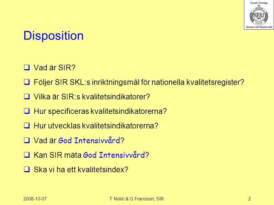 2008-10-07T Nolin & G Fransson, SIR.2 Disposition  Vad är SIR?  Följer SIR SKL:s inriktningsmål för nationella kvalitetsregister?  Vilka är SIR:s k