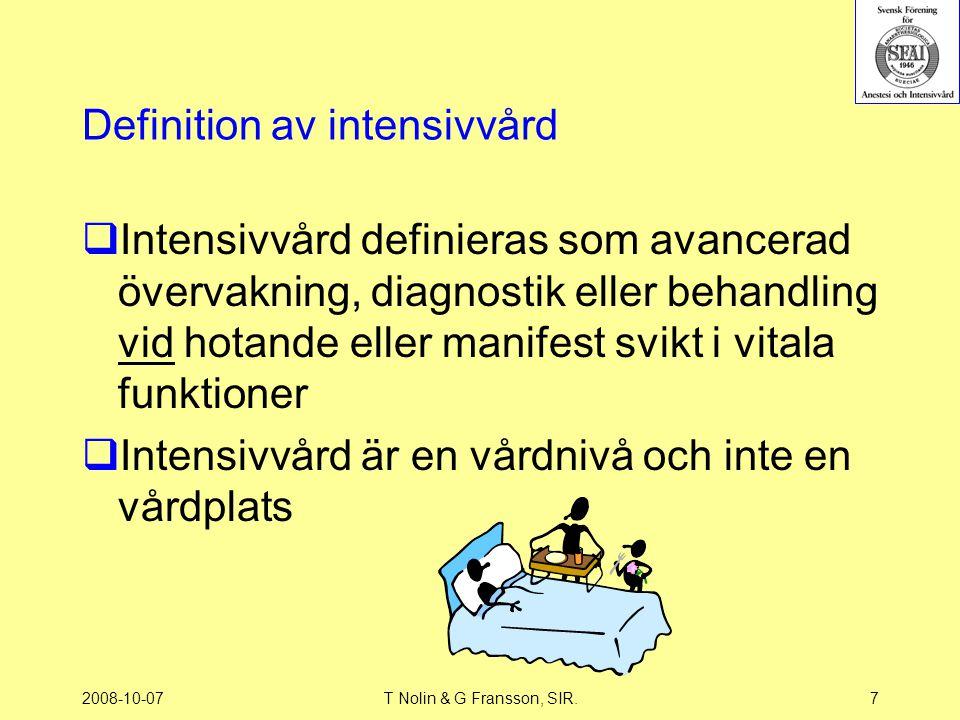 2008-10-07T Nolin & G Fransson, SIR.7 Definition av intensivvård  Intensivvård definieras som avancerad övervakning, diagnostik eller behandling vid