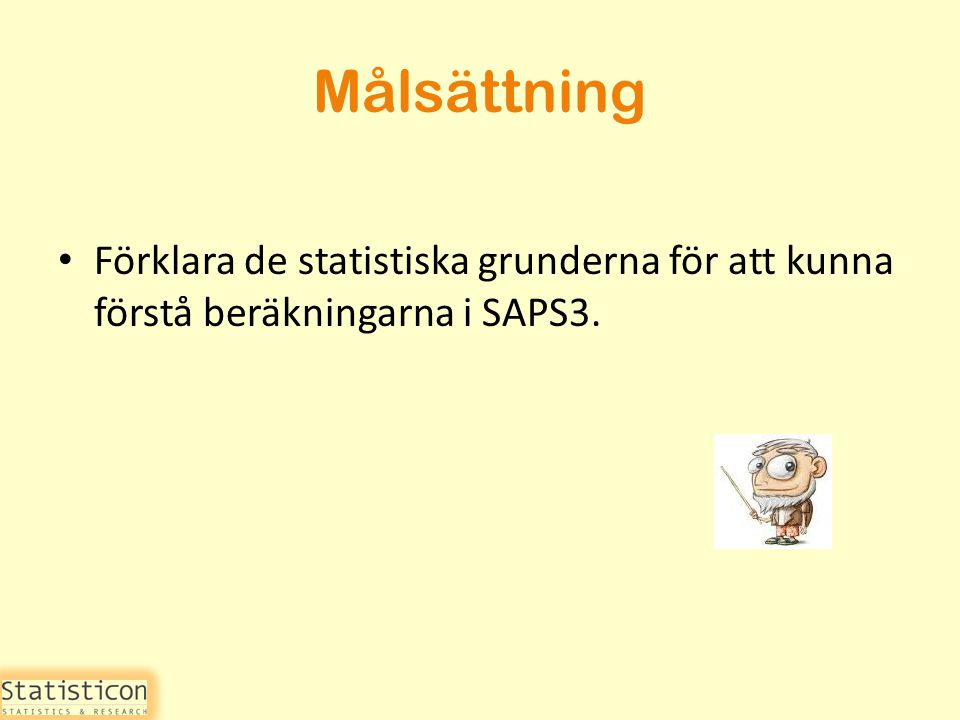 Målsättning Förklara de statistiska grunderna för att kunna förstå beräkningarna i SAPS3.