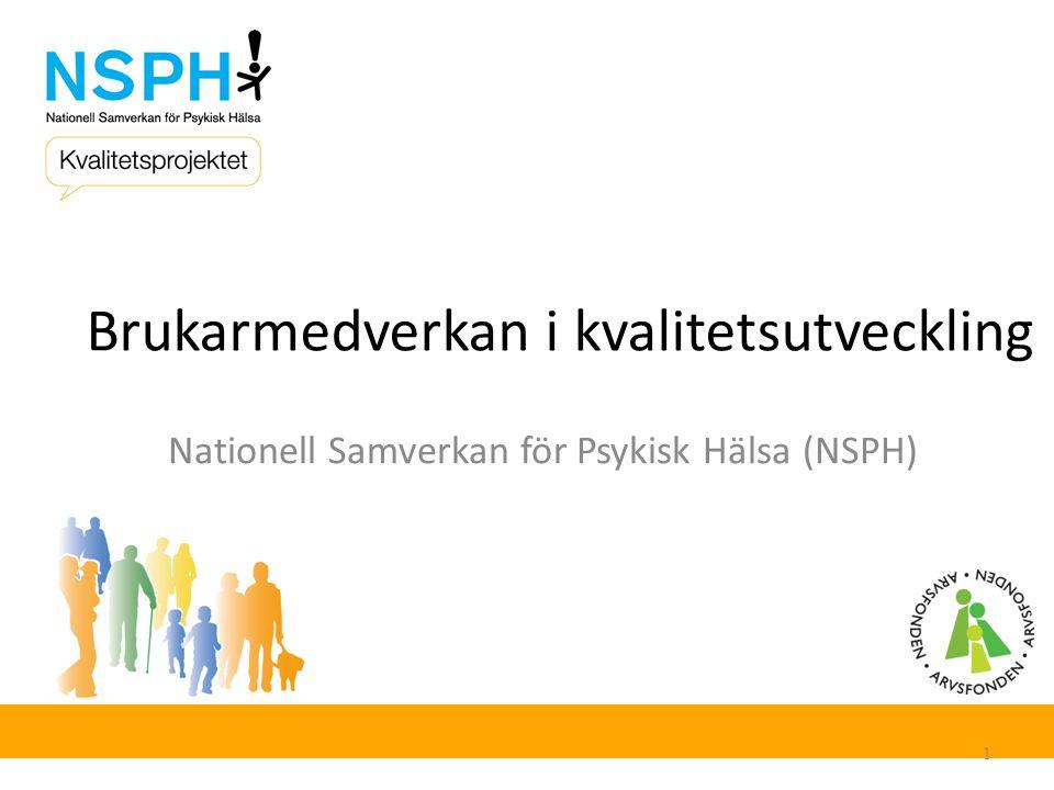 Brukarmedverkan i kvalitetsutveckling Nationell Samverkan för Psykisk Hälsa (NSPH) 1