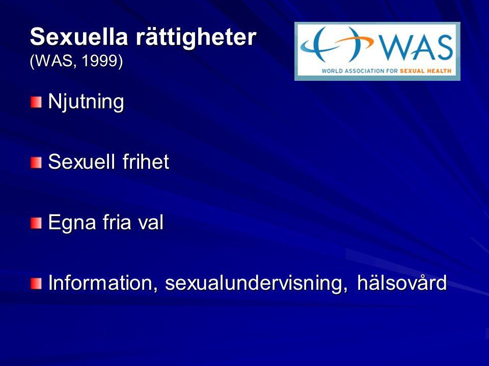 Sexuella rättigheter (WAS, 1999) Njutning Sexuell frihet Egna fria val Information, sexualundervisning, hälsovård