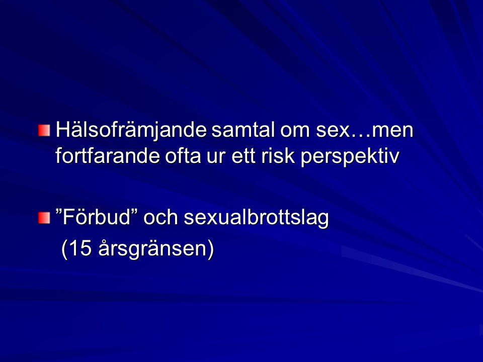 """Hälsofrämjande samtal om sex…men fortfarande ofta ur ett risk perspektiv """"Förbud"""" och sexualbrottslag (15 årsgränsen) (15 årsgränsen)"""