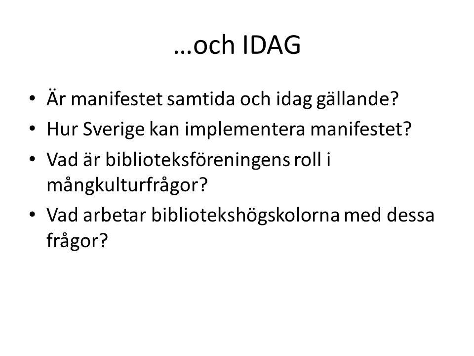 …och IDAG Är manifestet samtida och idag gällande? Hur Sverige kan implementera manifestet? Vad är biblioteksföreningens roll i mångkulturfrågor? Vad