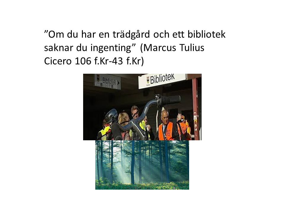 """""""Om du har en trädgård och ett bibliotek saknar du ingenting"""" (Marcus Tulius Cicero 106 f.Kr-43 f.Kr)"""