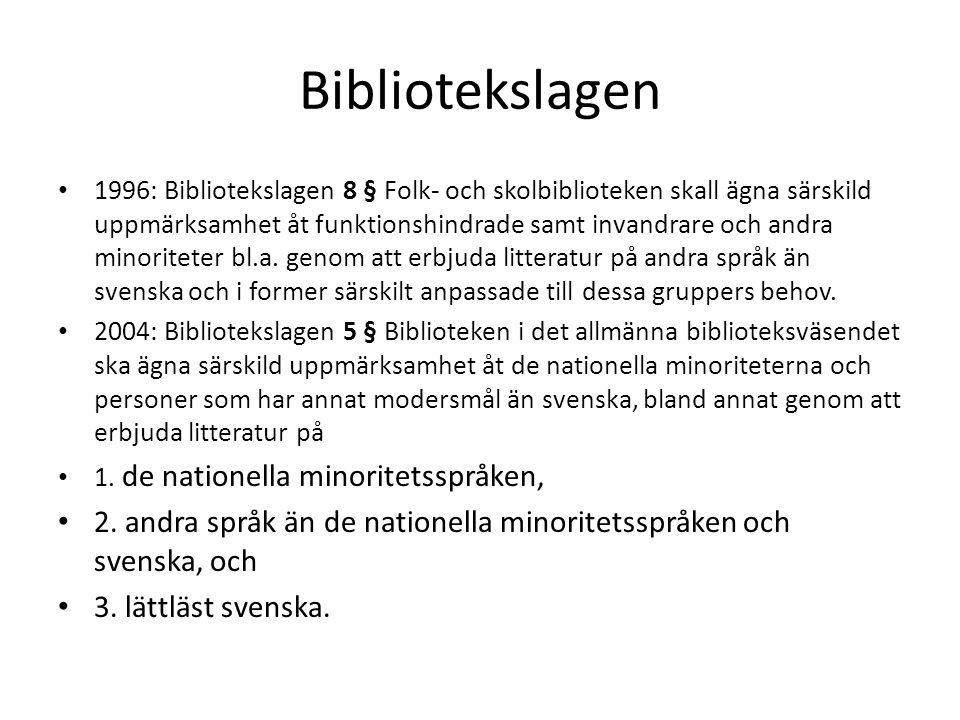 Bibliotekslagen 1996: Bibliotekslagen 8 § Folk- och skolbiblioteken skall ägna särskild uppmärksamhet åt funktionshindrade samt invandrare och andra minoriteter bl.a.