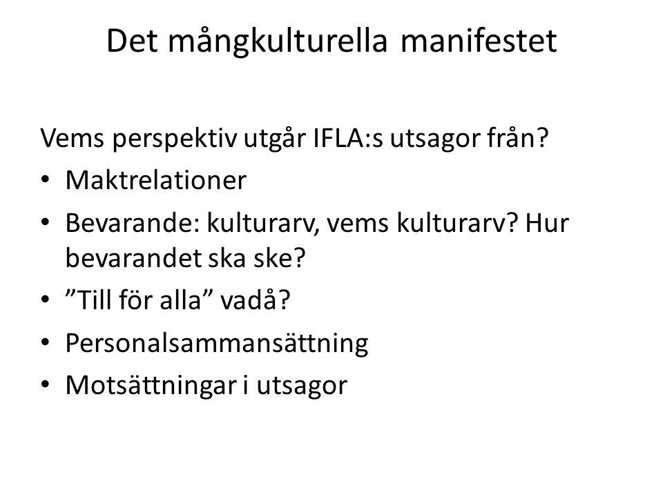 Det mångkulturella manifestet Vems perspektiv utgår IFLA:s utsagor från? Maktrelationer Bevarande: kulturarv, vems kulturarv? Hur bevarandet ska ske?