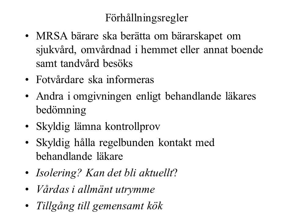 Förhållningsregler MRSA bärare ska berätta om bärarskapet om sjukvård, omvårdnad i hemmet eller annat boende samt tandvård besöks Fotvårdare ska infor