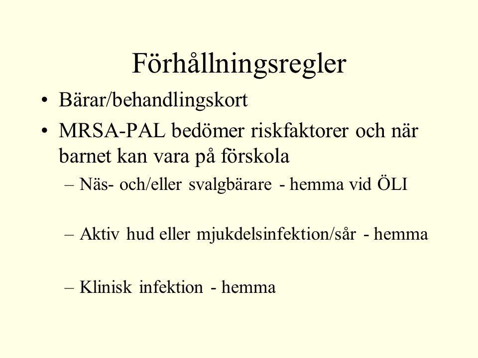 Förhållningsregler Bärar/behandlingskort MRSA-PAL bedömer riskfaktorer och när barnet kan vara på förskola –Näs- och/eller svalgbärare - hemma vid ÖLI –Aktiv hud eller mjukdelsinfektion/sår - hemma –Klinisk infektion - hemma