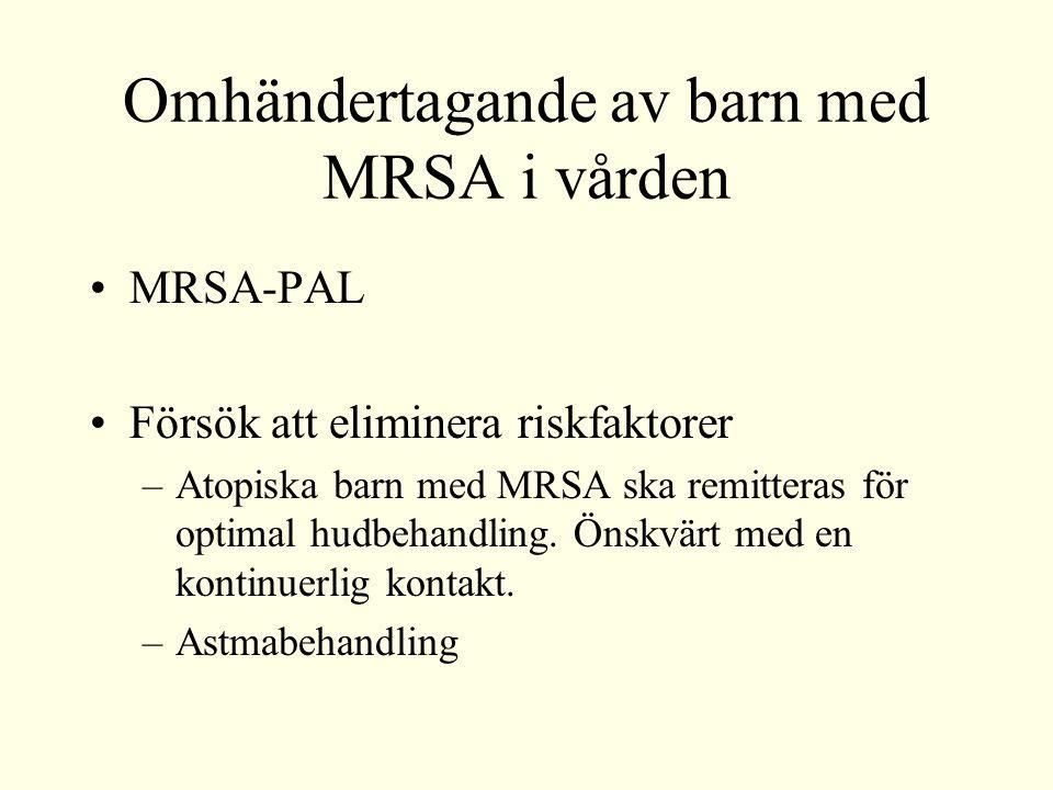 Omhändertagande av barn med MRSA i vården MRSA-PAL Försök att eliminera riskfaktorer –Atopiska barn med MRSA ska remitteras för optimal hudbehandling.