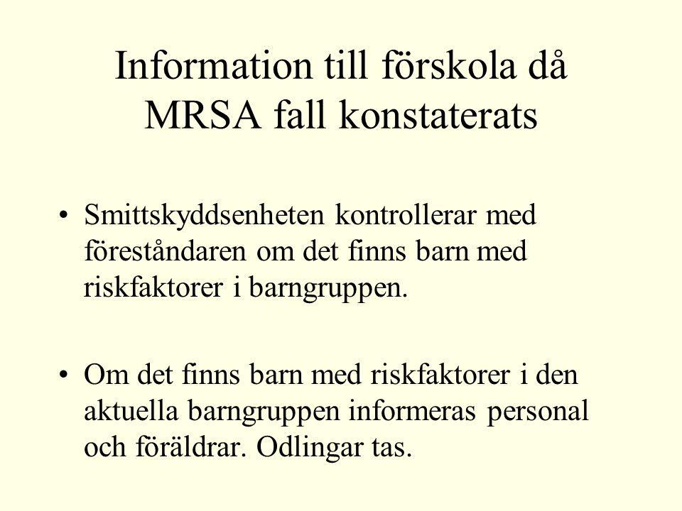 Information till förskola då MRSA fall konstaterats Föräldrarna tar ansvar för att förhållningsregler efterföljs Förskolan har ingen rätt att få kännedom om vilket barn som är smittat