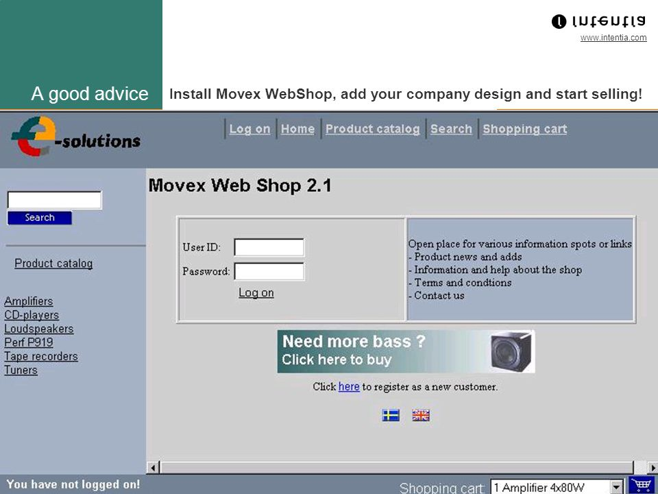 www.intentia.com Intentia_Corp_Prs_SWE 32 A good advice Install Movex WebShop, add your company design and start selling!