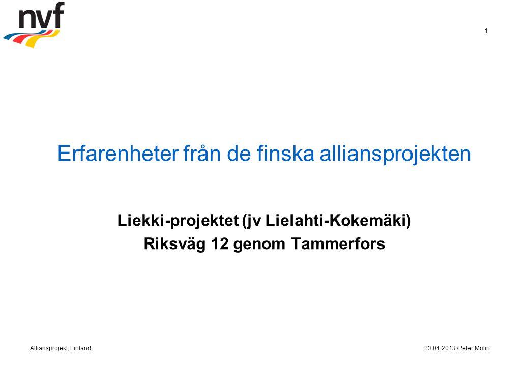 Erfarenheter från de finska alliansprojekten Liekki-projektet (jv Lielahti-Kokemäki) Riksväg 12 genom Tammerfors 23.04.2013 /Peter MolinAlliansprojekt, Finland 1