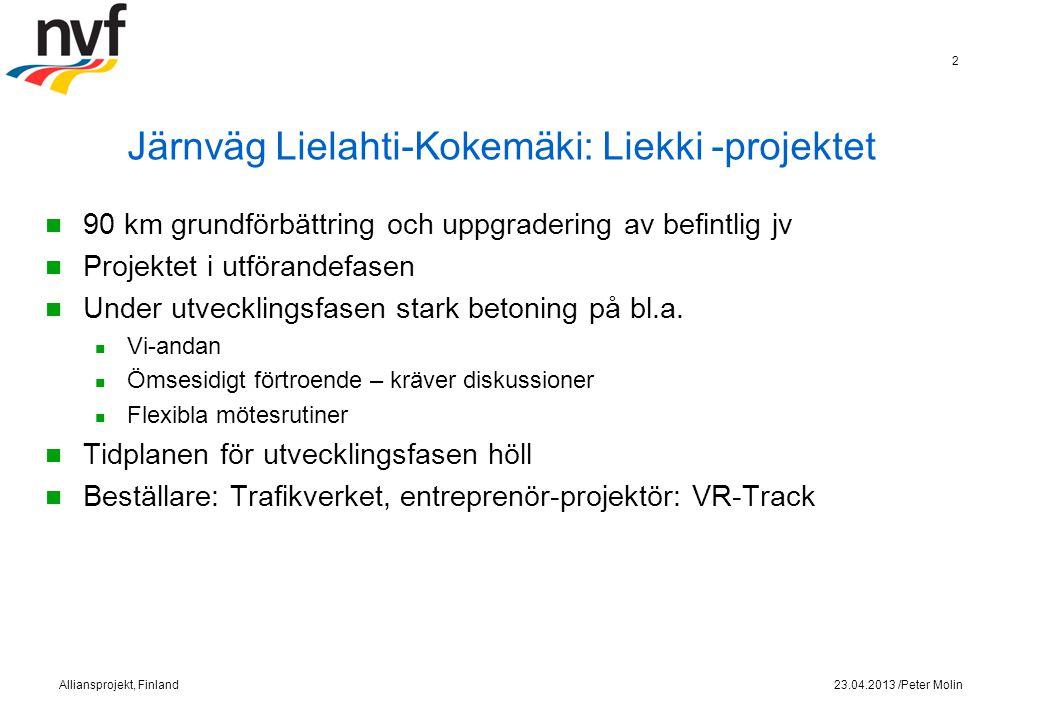 Järnväg Lielahti-Kokemäki: Liekki -projektet 90 km grundförbättring och uppgradering av befintlig jv Projektet i utförandefasen Under utvecklingsfasen stark betoning på bl.a.