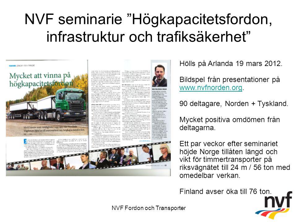 NVF Fordon och Transporter NVF seminarie Högkapacitetsfordon, infrastruktur och trafiksäkerhet Hölls på Arlanda 19 mars 2012.