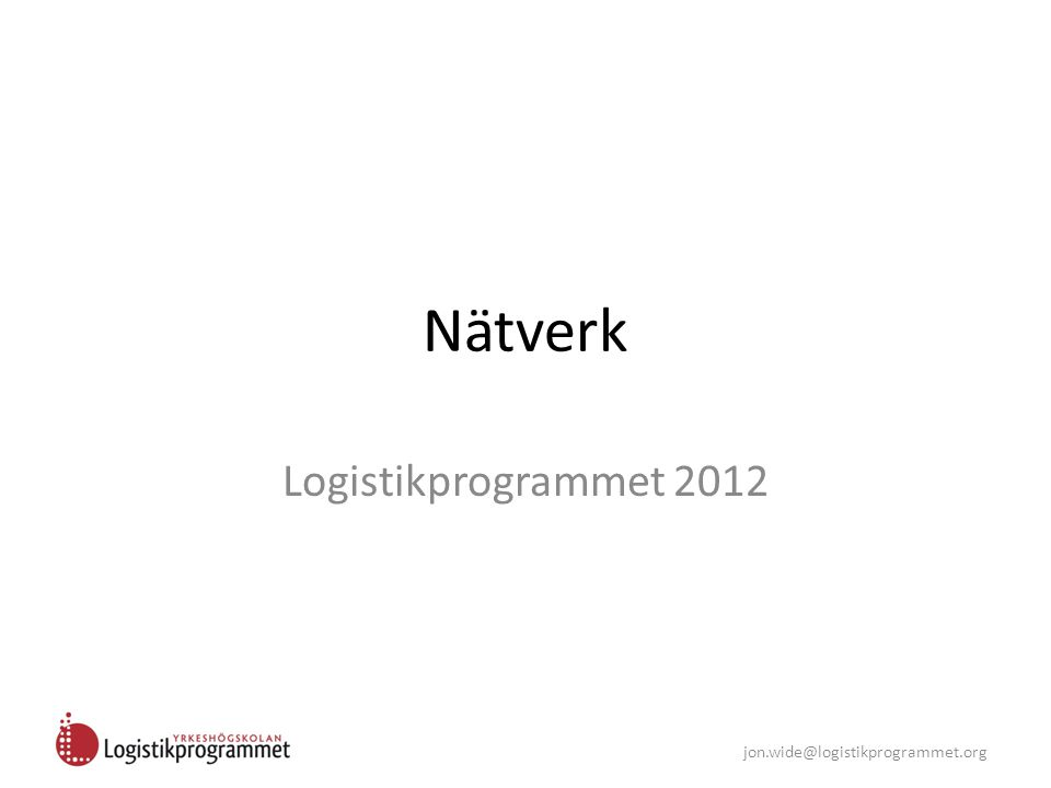jon.wide@logistikprogrammet.org Nätverk Logistikprogrammet 2012