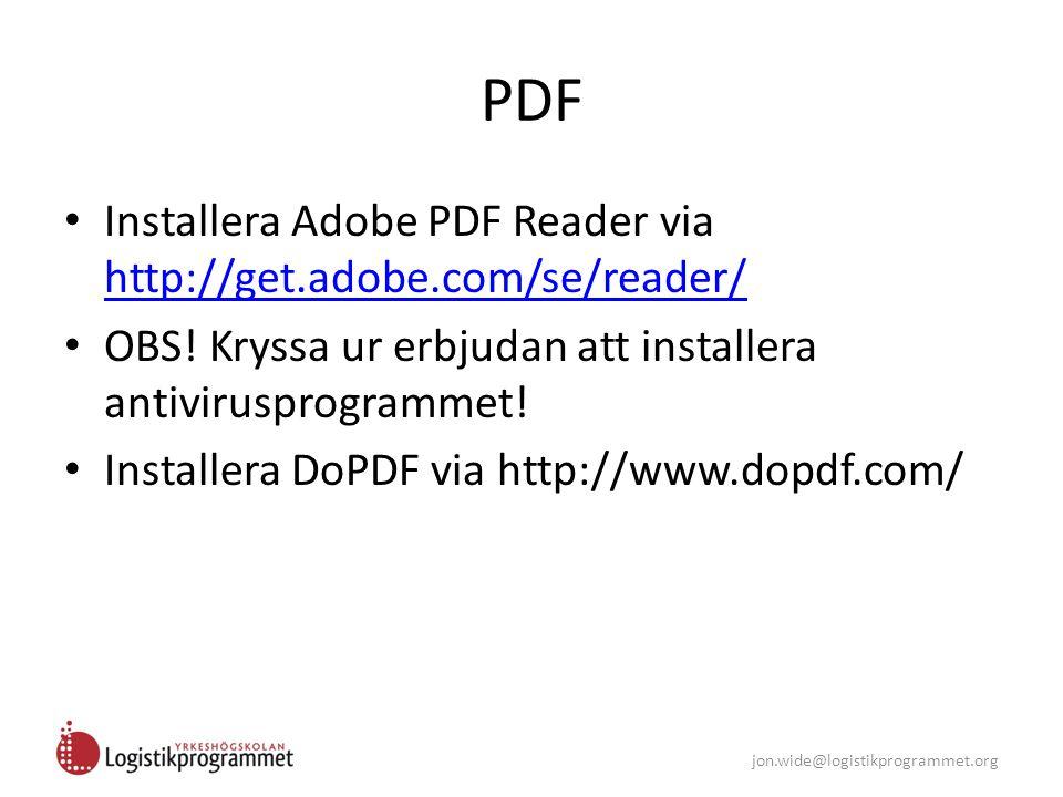 jon.wide@logistikprogrammet.org PDF Installera Adobe PDF Reader via http://get.adobe.com/se/reader/ http://get.adobe.com/se/reader/ OBS! Kryssa ur erb