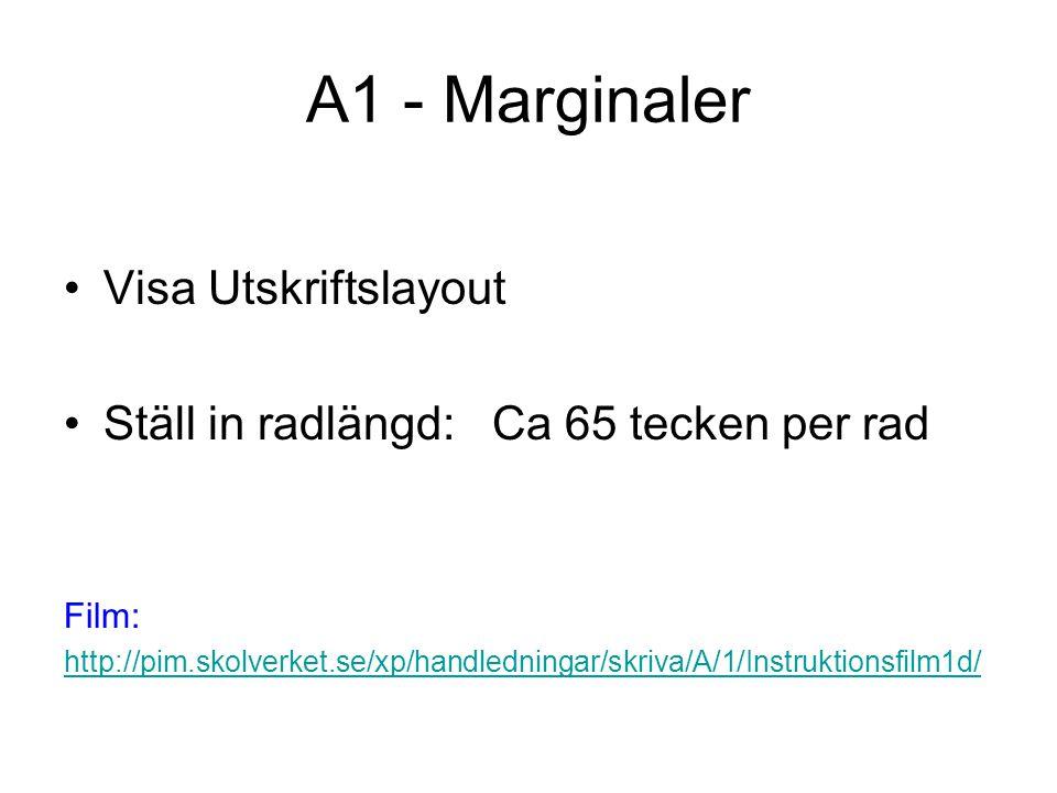 A1 - Marginaler Visa Utskriftslayout Ställ in radlängd: Ca 65 tecken per rad Film: http://pim.skolverket.se/xp/handledningar/skriva/A/1/Instruktionsfilm1d/