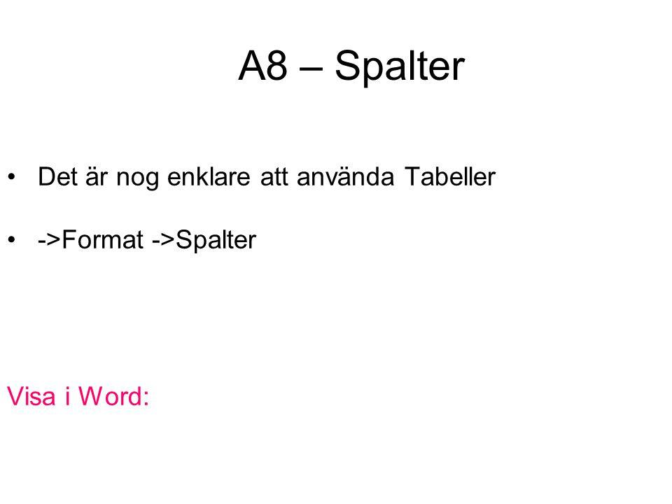 A8 – Spalter Det är nog enklare att använda Tabeller ->Format ->Spalter Visa i Word: