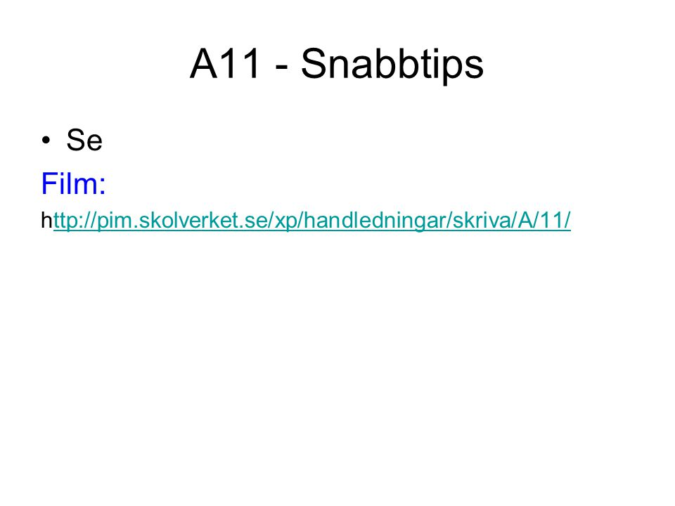 A11 - Snabbtips Se Film: http://pim.skolverket.se/xp/handledningar/skriva/A/11/ttp://pim.skolverket.se/xp/handledningar/skriva/A/11/