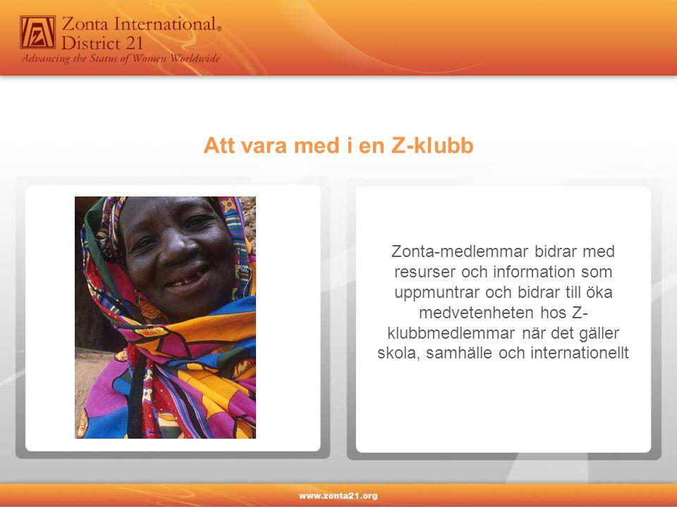 Att vara med i en Z-klubb Zonta-medlemmar bidrar med resurser och information som uppmuntrar och bidrar till öka medvetenheten hos Z- klubbmedlemmar när det gäller skola, samhälle och internationellt