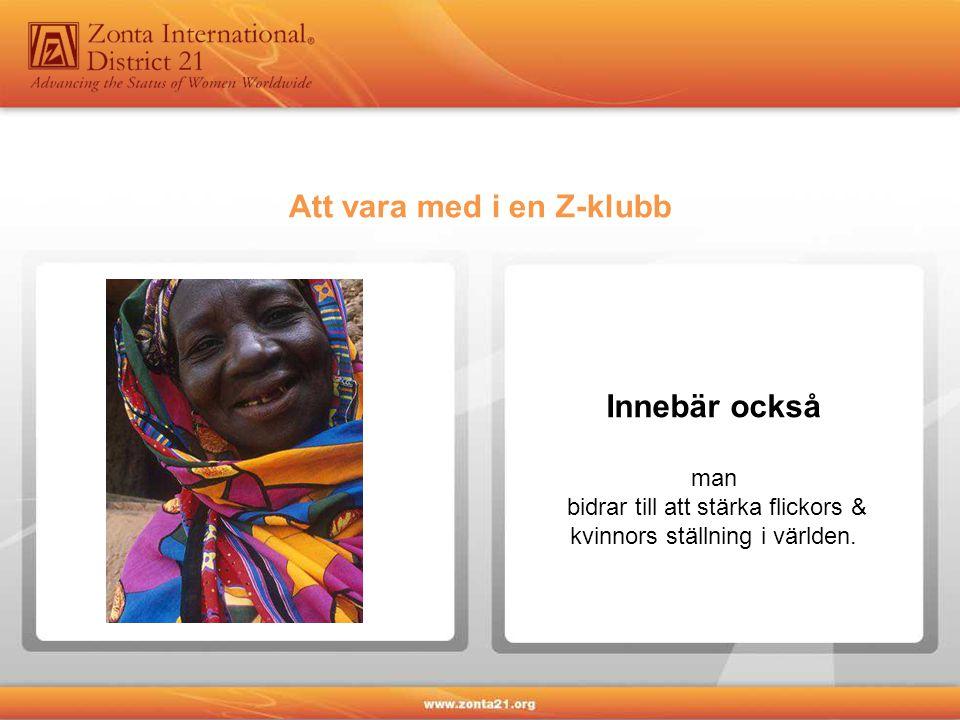 Att vara med i en Z-klubb Innebär också man bidrar till att stärka flickors & kvinnors ställning i världen.