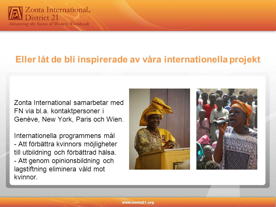 Zonta International samarbetar med FN via bl.a.kontaktpersoner i Genève, New York, Paris och Wien.