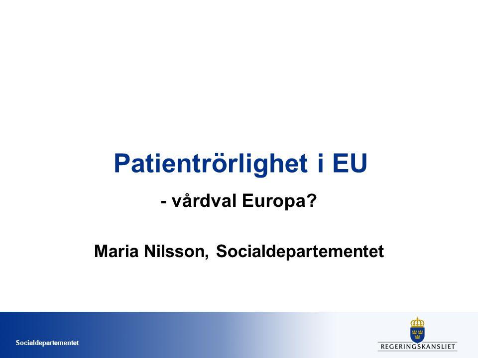 Socialdepartementet Patientrörlighet i EU - vårdval Europa? Maria Nilsson, Socialdepartementet