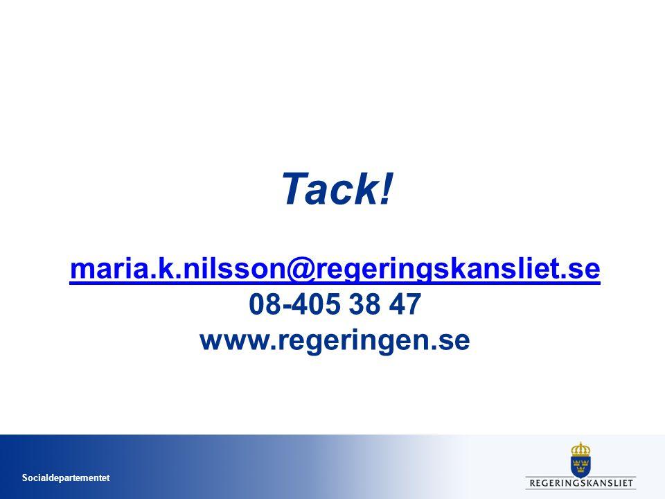 Socialdepartementet Tack! maria.k.nilsson@regeringskansliet.se 08-405 38 47 www.regeringen.se maria.k.nilsson@regeringskansliet.se