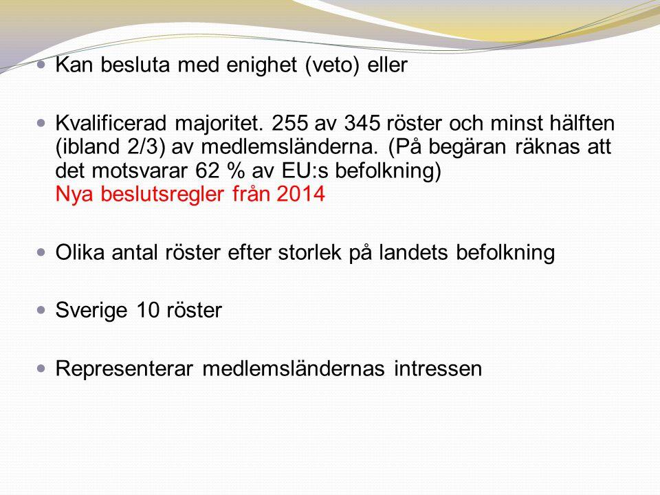 Kan besluta med enighet (veto) eller Kvalificerad majoritet. 255 av 345 röster och minst hälften (ibland 2/3) av medlemsländerna. (På begäran räknas a
