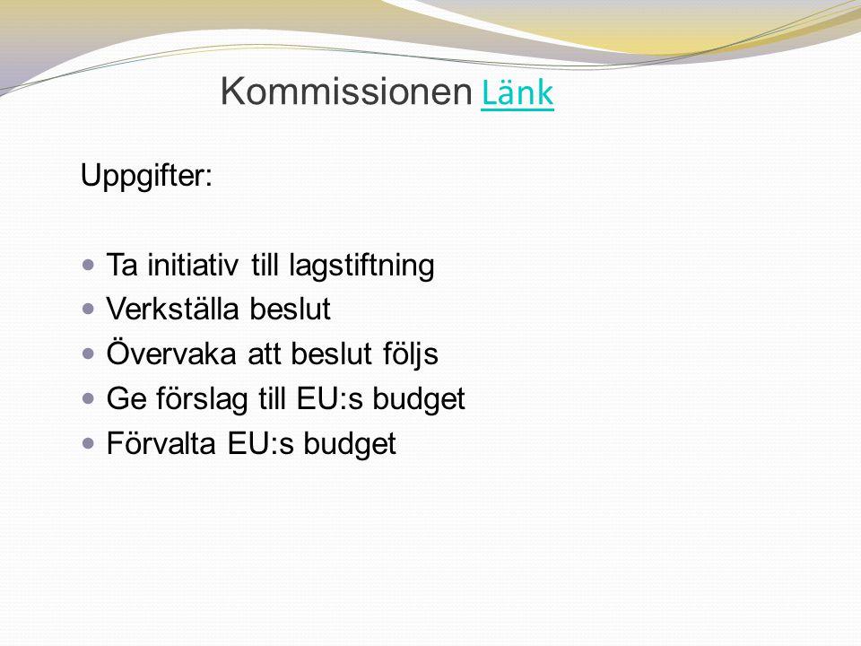 Kommissionen Länk Länk Uppgifter: Ta initiativ till lagstiftning Verkställa beslut Övervaka att beslut följs Ge förslag till EU:s budget Förvalta EU:s