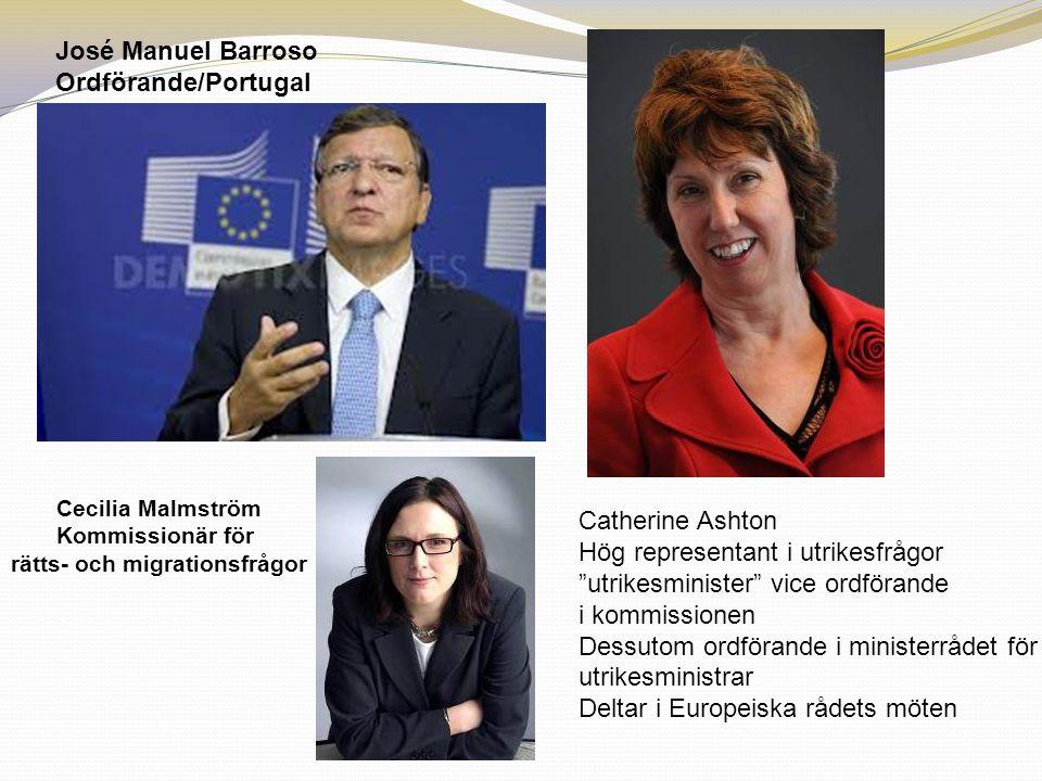 José Manuel Barroso Ordförande/Portugal Cecilia Malmström Kommissionär för rätts- och migrationsfrågor Catherine Ashton Hög representant i utrikesfråg