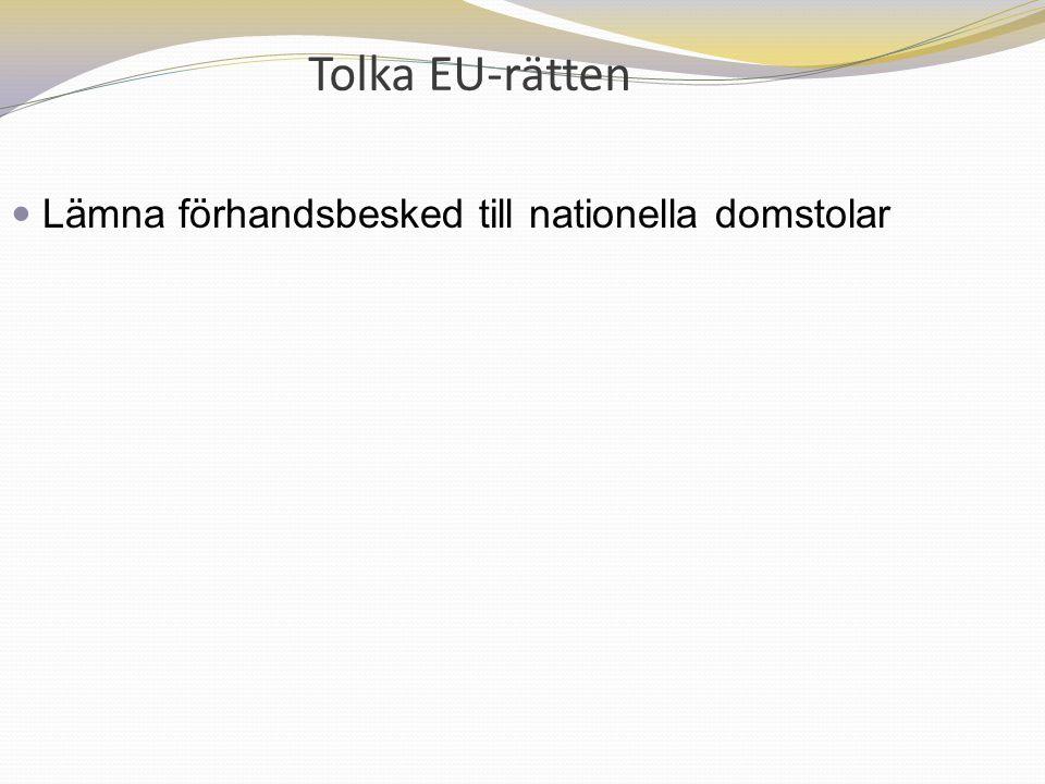 Tolka EU-rätten Lämna förhandsbesked till nationella domstolar