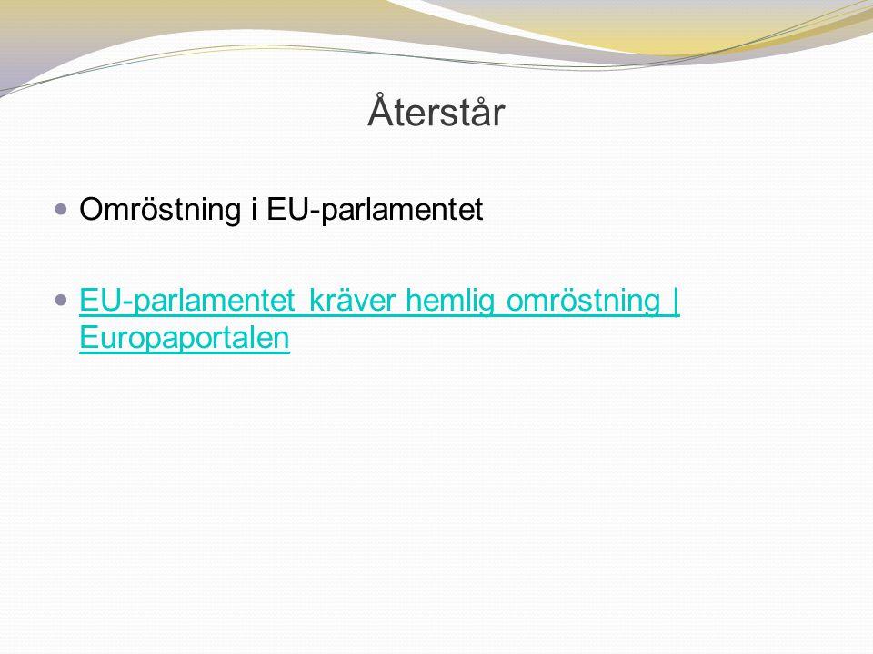 Återstår Omröstning i EU-parlamentet EU-parlamentet kräver hemlig omröstning | Europaportalen EU-parlamentet kräver hemlig omröstning | Europaportalen