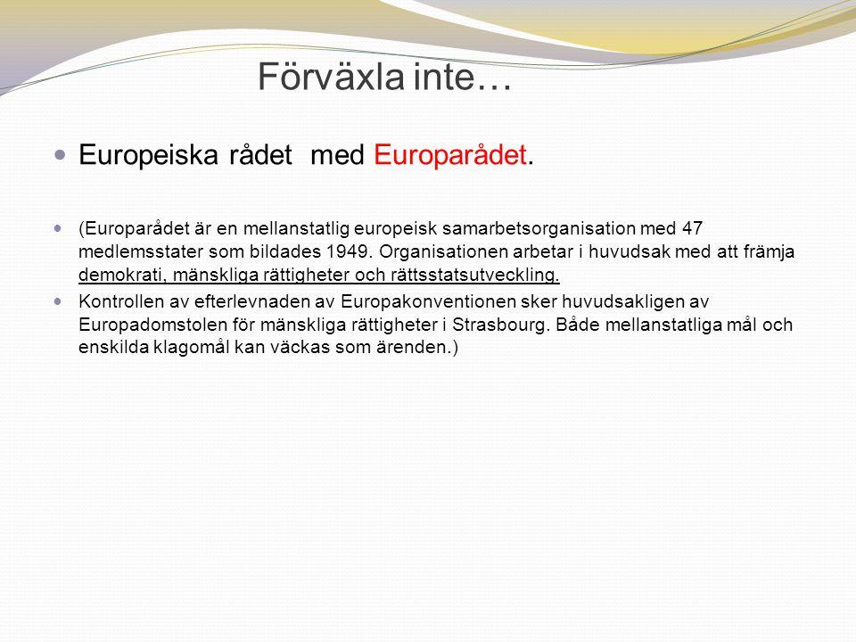 Förväxla inte… Europeiska rådet med Europarådet. (Europarådet är en mellanstatlig europeisk samarbetsorganisation med 47 medlemsstater som bildades 19