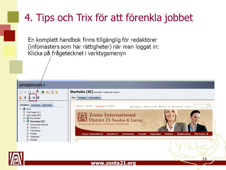 www.zonta21.org 16 En komplett handbok finns tillgänglig för redaktörer (infomasters som har rättigheter) när man loggat in: Klicka på frågetecknet i verktygsmenyn 4.